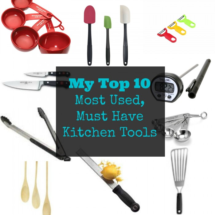 My 10 Most Used, Must Have Kitchen Tools